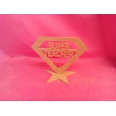 4mm Thick MDF Super Teacher standing Plaque
